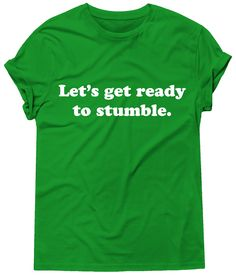 Let's Get Ready To Stumble Tshirt, Graphic Tee, St Patricks Day