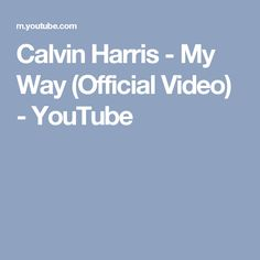 Calvin Harris - My Way (Official Video) - YouTube