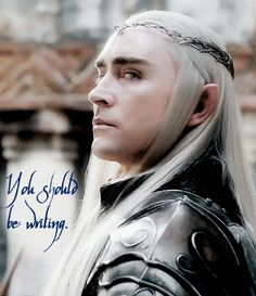 Thranduil, Lee Pace, Hobbit, You Should Be Writing