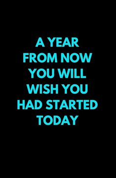 A motivational and inspirational quote that will give you the kick in the pants that you need - A year from now you will wish you had started today. #quotestoliveby #likeaboss