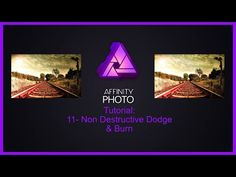 Affinity Photo Tutorial #11-Non Destructive Dodge & Burn - YouTube
