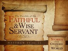 The Parable of the Faithful & Wise Servant