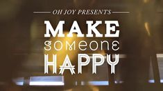 Make Someone Happy - No.01 by Oh Joy