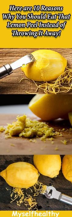 Here are 10 Reasons Why You Should Eat That Lemon Peel…Why you should eat lemon peel? Check it out.