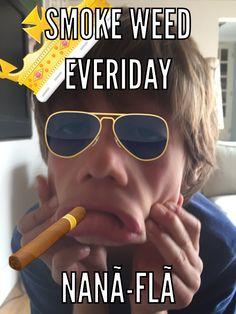 Smoke weed!!!!