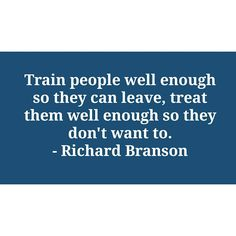 Train people well enough so they can leave, treat them well enough so they don't want to.— Richard Branson #training #respect Richard Branson, Home Based Business, Life Inspiration, Respect, Wellness, Training, Inspirational, Marketing, Motivation