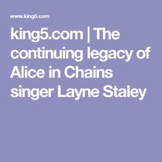 king5.com | The continuing legacy of Alice in Chains singer Layne Staley