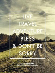 Travel more. Don't be sorry.