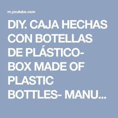 DIY. CAJA HECHAS CON BOTELLAS DE PLÁSTICO- BOX MADE OF PLASTIC BOTTLES- MANUALIDADES - YouTube