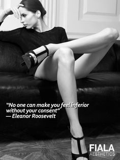 """""""No one can make you feel inferior without your consent""""  ― Eleanor Roosevelt  www.fialamedicalspa.com"""