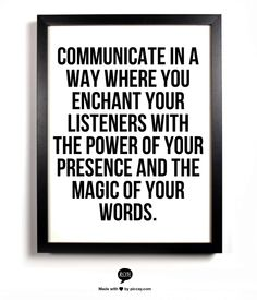 Communicate in a way where you enchant your listeners with the power of your presence and the magic of your words. www.garygreenfield.com