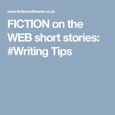 FICTION on the WEB short stories: #Writing Tips