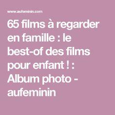 65 films à regarder en famille : le best-of des films pour enfant ! : Album photo - aufeminin