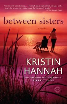 Between Sisters: A Novel by Kristin Hannah, http://www.amazon.com/dp/0345519469/ref=cm_sw_r_pi_dp_9rxsrb1EASB9P