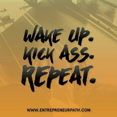 @Regrann from @entrepreneur.quotes -  Wake up . Kick ass . Repeat  !  #leader #success #successful #leader #entrepreneur #entrepreneurs #entrepreneurlifestyle #money #startups #startup #startuplife #quotes #quote #inspiration #inspirational #inspiration #inspirationalquotes #motivate #motivation #motivational #instadaily #instaquote #company #hustle #businessman #business - #regrann