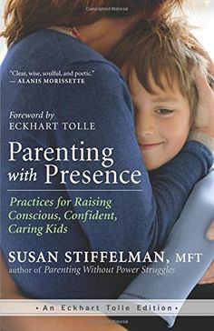 Parenting with Presence: Practices for Raising Conscious, Confident, Caring Kids (An Eckhart Tolle Edition)