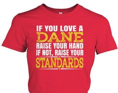 If You Love a Dane Raise Your Hand T-Shirt - Only available Here For few Days so ACT FAST and order yours now! Men's T-Shirts » Women's T-Shirts » Hoodies » Phone Cases » Mugs in various colors available! Click image to purchase!