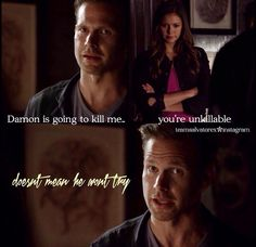 TVD 6x06- didn't dare watch this long, but this is a good and true line