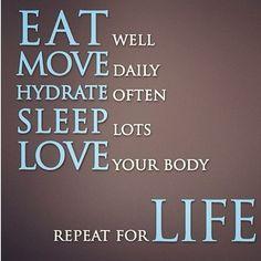 Mangez sainement Bougez tous les jours Hydratez-vous souvent Dormez beaucoup Aimez votre corps Répétez ceci pour la vie :-)