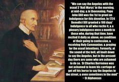 St. Alphonsus Ligouri Catholic Saint quote on those ashamed to do the Angelus in the Catholic church today. Honoring The Blessed Virgin Mary, the Mother of God, Mother of our Lord & Saviour Jesus Christ, honoring the Holy Spirit!