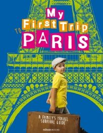 My First trip to Paris - A family's travel survival guide Autor: Sara DeGonia. Fotografo: Giovanni Simeone | SimeBooks
