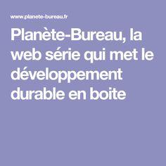Planète-Bureau, la web série qui met le développement durable en boite