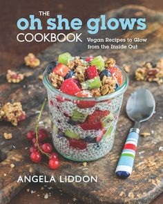 The Oh She Glows Cookbook: Vegan Recipes To Glow From The Inside Out, Angela Liddon *coming soon* #SS14