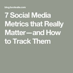 7 Social Media Metrics that Really Matter—and How to Track Them