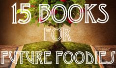 15 Books For Future Foodies. Here are 15 books that will make great gifts for your child, niece, nephew, or grandchild this holiday!