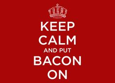 http://www.snorgtees.com/t-shirts/keep-calm-and-bacon-on