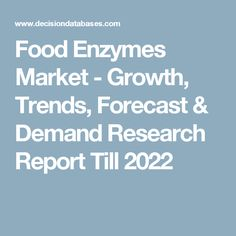 Food Enzymes Market - Growth, Trends, Forecast & Demand Research Report Till 2022