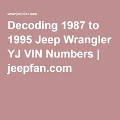 Decoding 1987 to 1995 Jeep Wrangler YJ VIN Numbers | jeepfan.com