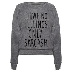 """Show off your sassy, sarcastic personality with this 'I Have No Feelings Only Sarcasm"""" sassy design! Perfect if you love sarcasm, have no feelings, sassy people, sarcastic people, sassy gifts, and love to be sassy and sarcastic!"""