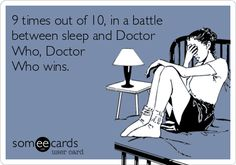 9 times out of 10, in a battle between sleep and Doctor Who, Doctor Who wins.