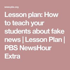 Lesson plan: How to teach your students about fake news   Lesson Plan   PBS NewsHour Extra
