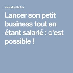 Lancer son petit business tout en étant salarié : c'est possible ! Auto Entrepreneur, Le Web, Business Planning, Entrepreneurship, Online Business, Budgeting, Sons, Coaching, Communication