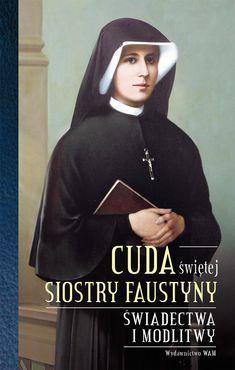 W książce znajdziesz prawie siedemdziesiąt świadectw cudów oraz modlitwy za wstawiennictwem św. Faustyny.