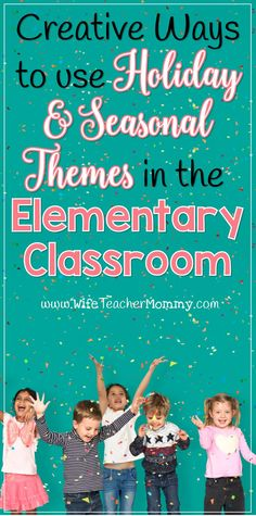 Creative Ways to Use Holiday and Seasonal Themes in the Elementary Classroom