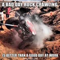 A bad day rock crawling is better than a good day at work. Jeep Wrangler Quotes, Jeep Wrangler Sport Unlimited, Blue Jeep Wrangler, Green Jeep, Pink Jeep, Jeep 4x4, Jeep Truck, Jeep Humor, Used Jeep