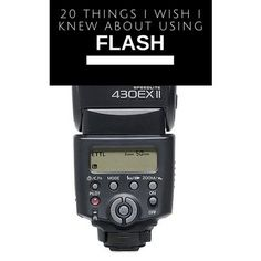 20 things I wish I knew about using flash, flash photography, speedlight, speedlite, camera flash tips,