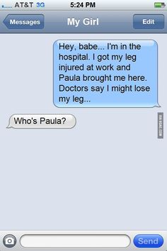 I don't give a crap about your leg, who the hell is Paula??!? Lol