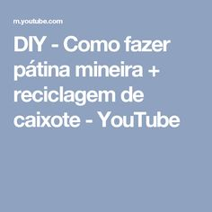 DIY - Como fazer pátina mineira + reciclagem de caixote - YouTube