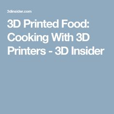 3D Printed Food: Cooking With 3D Printers - 3D Insider
