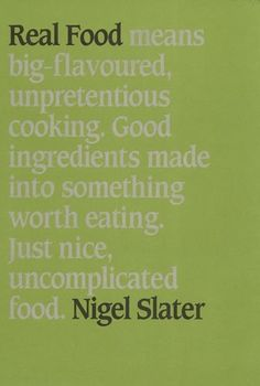 Nigel Slater...my culinary, make-me-weak-in-knees-because-he-is-such-an-amazing-chef-and-writer kind of guy.