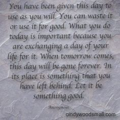 What will you do with the day you have been given?
