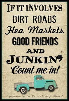 ❝If it involves dirt roads, flea markets, good friends and JUNKiN' ★ Count Me In❞. My orange truck fill the back