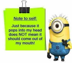 Note to self: Just because it pops into my head does NOT mean it should come out of my mouth!