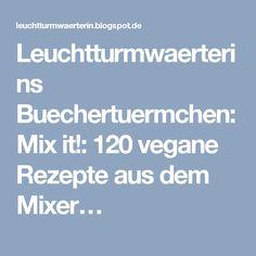 Leuchtturmwaerterins Buechertuermchen: Mix it!: 120 vegane Rezepte aus dem Mixer…