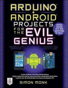 Arduino + Android Projects for the Evil Genius: Control Arduino With Your…