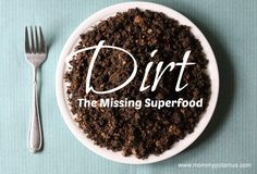 Dirt: The Superfood That Makes You Happier, Smarter & Healthier